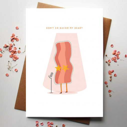 Don't Go Bacon My Heart Card - Designed by Rodo Creative - Based in Manchester